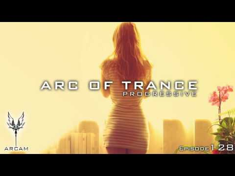 ARC OF TRANCE #128 by ►ARCAM [Progressive TRANCE Mix]