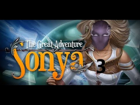 Sonya The Great Adventure   Part 3   MY Incompetence |