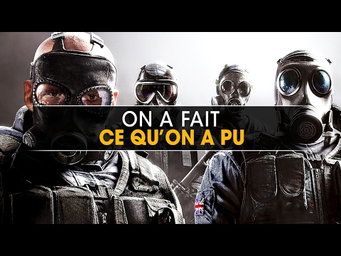 On a fait ce qu'on a pu - Rainbow Six Siege