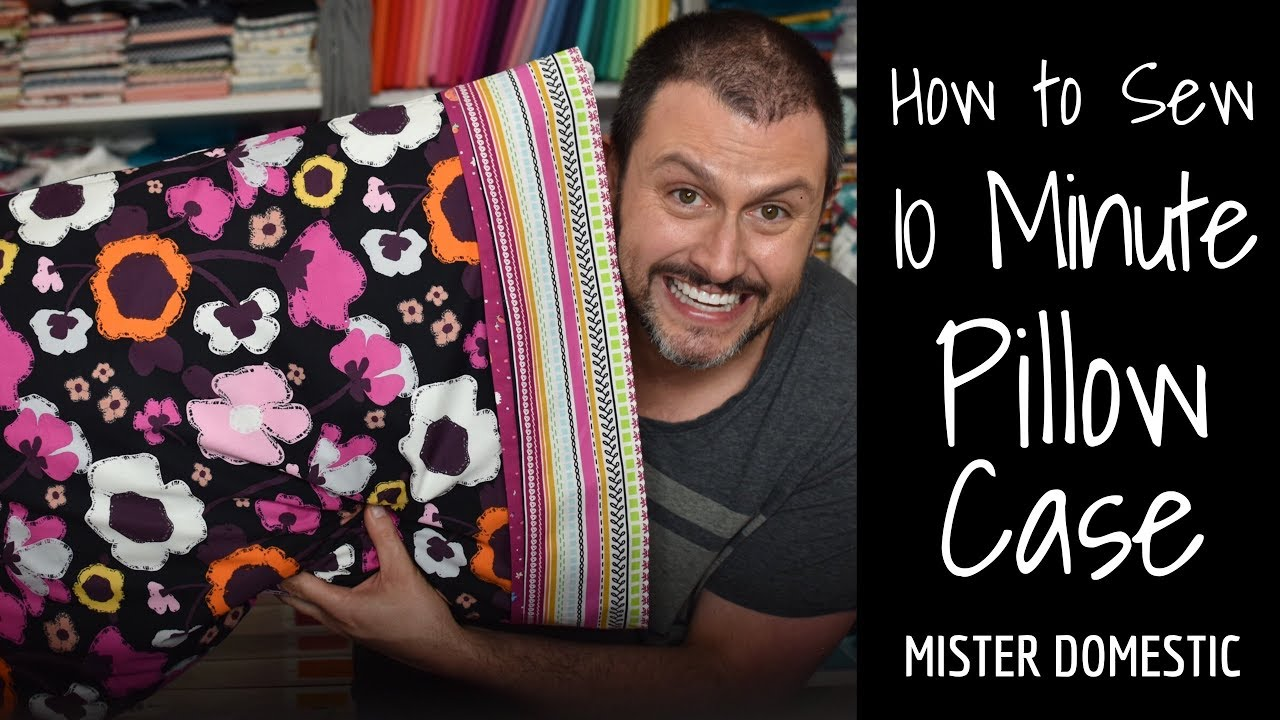 How to Sew a 10 Minute Pillow Case with Mister Domestic