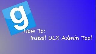 How To: Install ULX For GarrysMod Server [AdminTool]