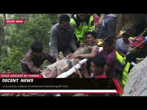 Dozens buried by collapse of unlicensed Indonesia gold mine I DECENT NEWS I