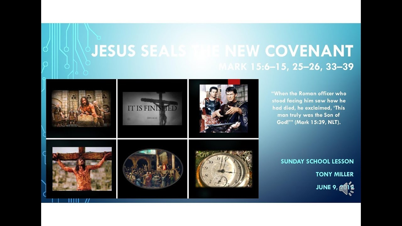 SUNDAY SCHOOL LESSON JUNE 9, 2019, Jesus Seals the New Covenant, Mark  15:6–15, 25–26, 33–39