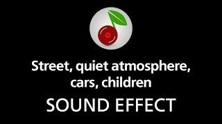 Street, quiet atmosphere, cars, children, sound effect