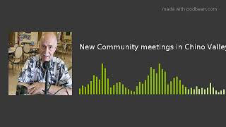New Community meetings in Chino Valley
