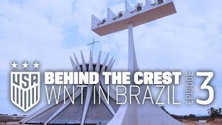 Behind the Crest: Ep. 3 - #USWNT in Brazil