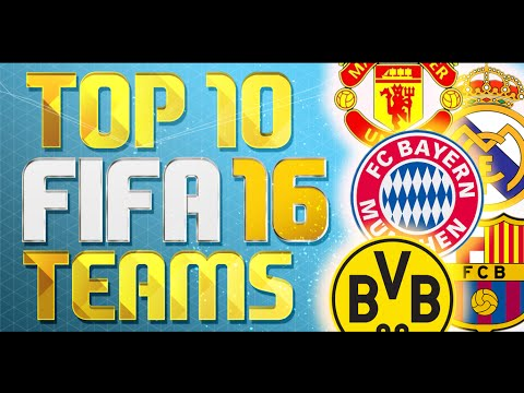 TOP 10 BEST TEAMS IN FIFA 16!! THE ULTIMATE FIFA GUIDE!!