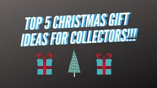 Top 5 Christmas Gifts For Collectors!!!