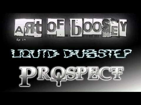 Art of Boosey - Prospect Ep.19 - Liquid Dubstep