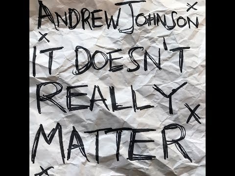 ANDREW JOHNSON - It Doesn't Really Matter (clean edit)