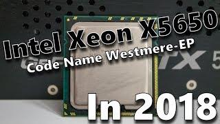 intel Xeon X5650 - Code Name Westmere-EP - In 2018