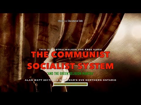 "The Communist Socialist System  ""And The Green  Religion Mantra"" Alan Watt"