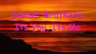 Its you, Its Me - Sunset Brothers