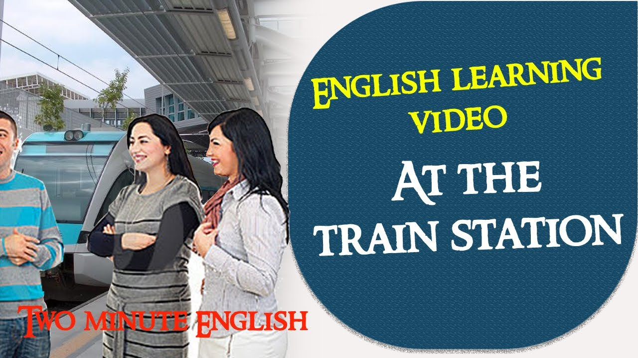 At the train station - Learn English conversation through quick ...