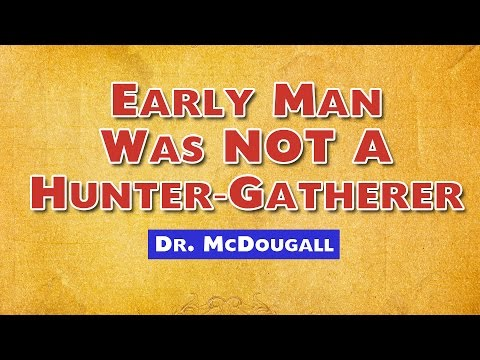Early man NOT a hunter-gatherer - John McDougall MD
