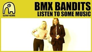 BMX BANDITS - Listen To Some Music [Official]