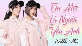 """[LÒI SĨ SONG CA] - """"EM MỚI LÀ NGƯỜI YÊU ANH (MIN)""""   Cover by Nabee - Mel"""