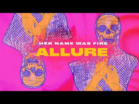 """HER NAME WAS FIRE - """"Allure"""" (Lyric Video)"""