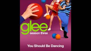 You Should Be Dancing (Glee Cast Version) [Full Version]