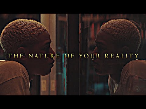 The nature of your reality.