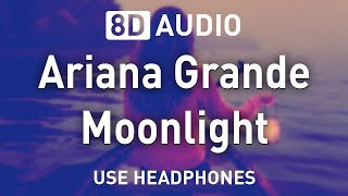 Ariana Grande - Moonlight | 8D AUDIO
