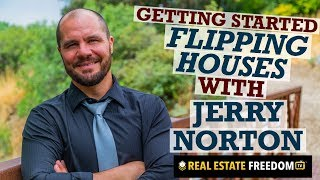 Getting Started Flipping Houses With Jerry Norton