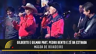 Gilberto e Gilmar - Mágoa de Boiadeiro -  ( Part.Esp: Pedro Bento e Zé da Estrada )