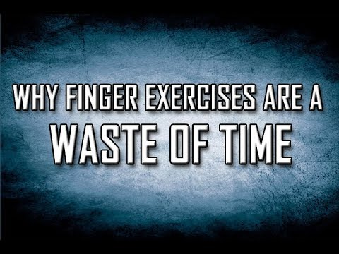 Why Finger Exercises Are a Waste of Time