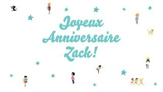 ♫ Joyeux Anniversaire Zack! ♫