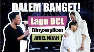 DALEM BANGET! Lagunya BCL Dinyanyikan Ariel NOAH!