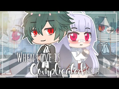 When love is complicated for us || GCMM || Gacha club mini movie