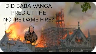 Did Baba Vanga Predict the Notre Dame Fire | Your Thoughts?