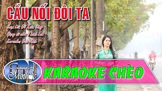 [Karaoke Chèo Minhdc Hpu] Cầu Nối Đôi Ta (Luyện Năm Cung) - SL Đỗ Xuân Sảng - Nữ Chờ SN Thanh Lam