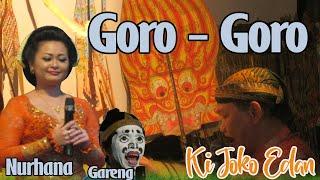 GORO - GORO || KI JOKO EDAN || BINTANG TAMU: NURHANA, GARENG