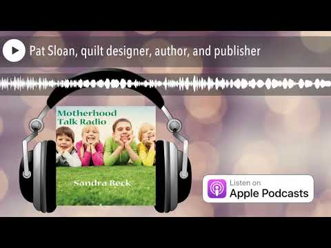 Pat Sloan, quilt designer, author, and publisher