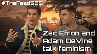 Zac Efron and Adam DeVine chat feminism - The Feed