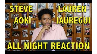 STEVE AOKI & LAUREN JAUREGUI- ALL NIGHT REACTION/REVIEW