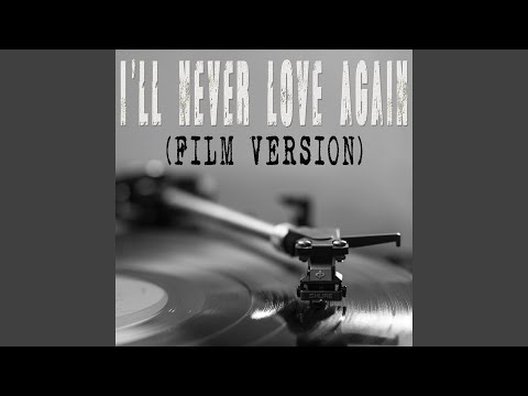 "I'll Never Love Again (From ""A Star Is Born"") (Film Version) (Originally By Lady Gaga And..."