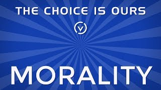 The Choice is Ours: Morality