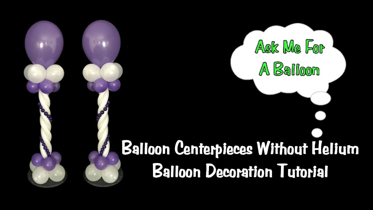 Balloon centerpieces without helium youtube for Balloon decoration ideas no helium
