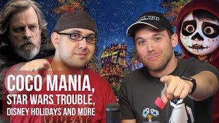 Disney Podcast - COCO MANIA, STAR WARS TROUBLE, DISNEY HOLIDAYS - Dizney Coast to Coast - Ep. 436