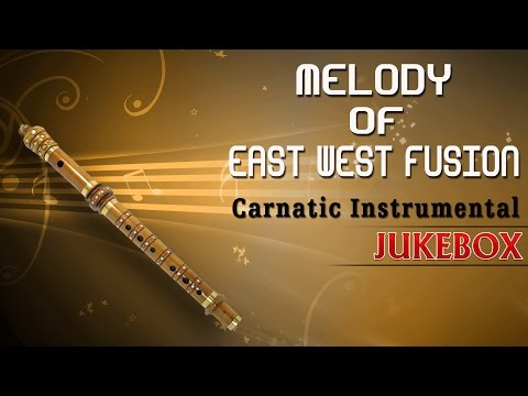 Carnatic Instrumental Melody Of East West Fusion    Jukebox    By Anantraman    Flute Instrumental