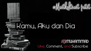 Download Video Musikalisasi puisi - Kamu, Aku, dan Dia MP3 3GP MP4