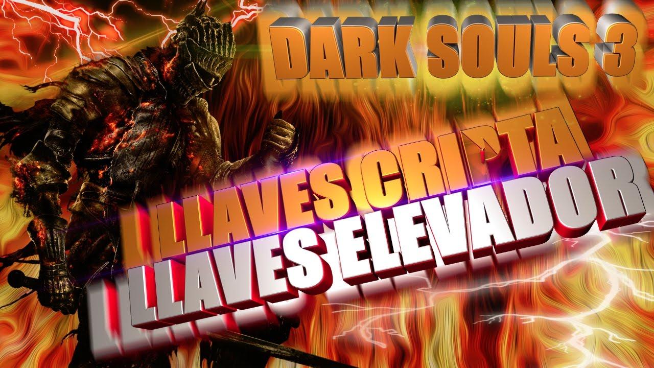 Dark Souls 3 Llave De La Cripta Y Llave Del Elevador Youtube