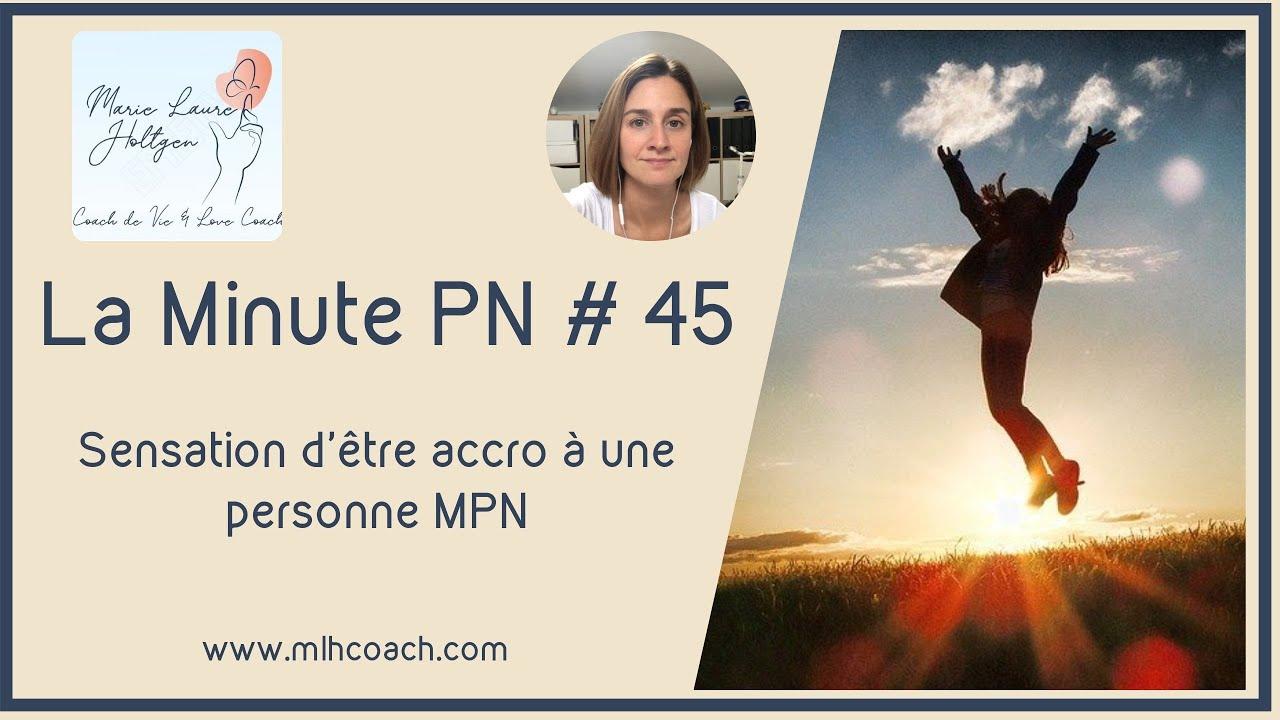 La minute PN #45: Sensation d être accro à une personne mpn. Est-ce possible ?