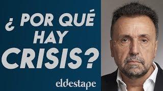 ¿Por qué hay crisis?   El Destape con Roberto Navarro