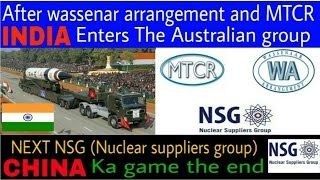 India Becomes member of  Australian group The Final step towards NSG||MTCR||Wassenar arrangement
