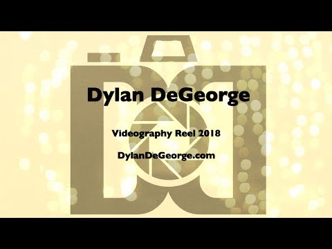 Dylan DeGeorge Reel 2018: Freelance Videography Reel MUSIC,WEDDING,and LIVE EVENT footage