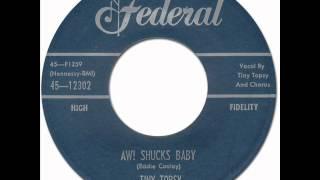 AW! SHUCKS BABY - Tiny Topsy [Federal 12302] 1957