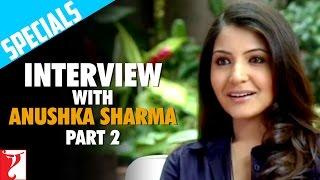 Interview with Anushka Sharma - Part 2 - Rab Ne Bana Di Jodi